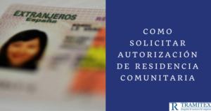 Como Solicitar autorización de residencia comunitaria